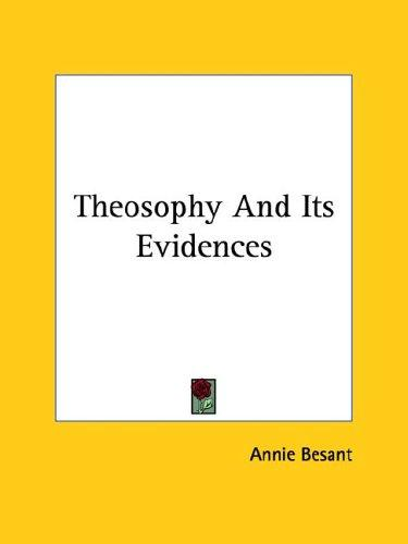 Theosophy And Its Evidences by Annie Wood Besant