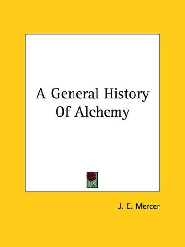 A General History Of Alchemy by J. E. Mercer