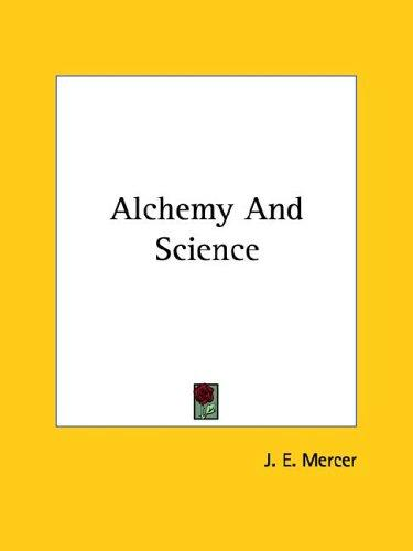 Alchemy And Science by J. E. Mercer
