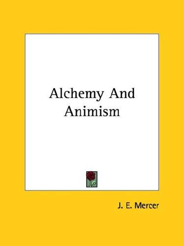 Alchemy And Animism by J. E. Mercer