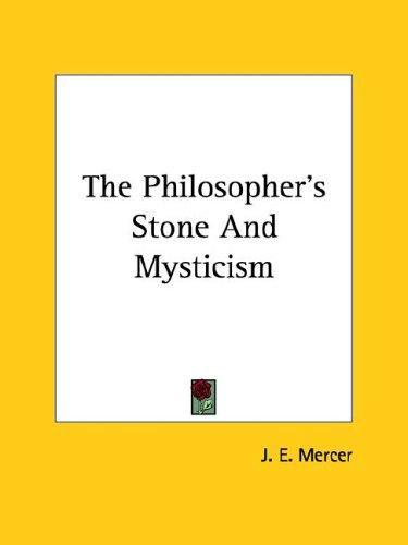 The Philosopher's Stone And Mysticism by J. E. Mercer