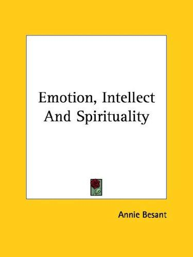 Emotion, Intellect And Spirituality by Annie Wood Besant