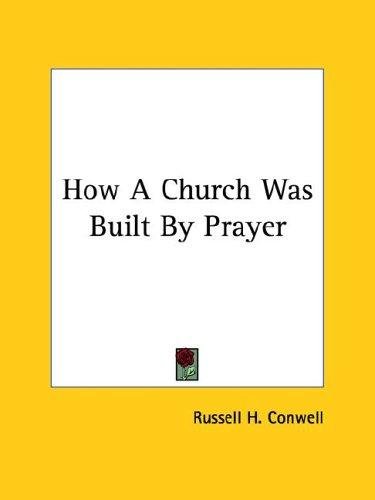 How a Church Was Built by Prayer by Russell Herman Conwell