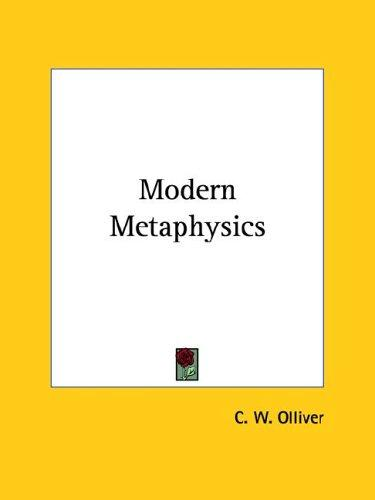 Modern Metaphysics by C. W. Olliver