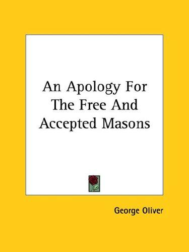 An Apology For The Free And Accepted Masons by George Oliver