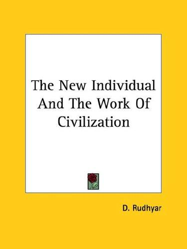 The New Individual and the Work of Civilization by Dane Rudhyar