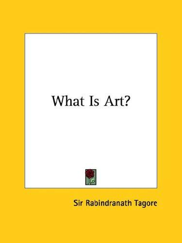 What Is Art? by Rabindranath Tagore