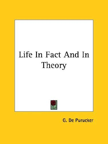 Life In Fact And In Theory by G. De Purucker