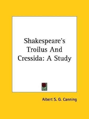 Shakespeare's Troilus And Cressida by Albert S. G. Canning