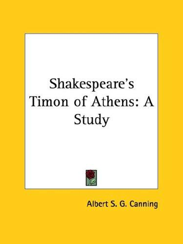 Shakespeare's Timon of Athens by Albert S. G. Canning