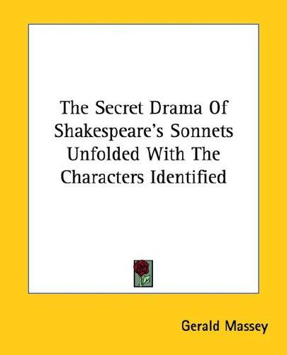 The Secret Drama Of Shakespeare's Sonnets Unfolded With The Characters Identified by Gerald Massey
