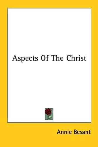 Aspects Of The Christ by Annie Wood Besant