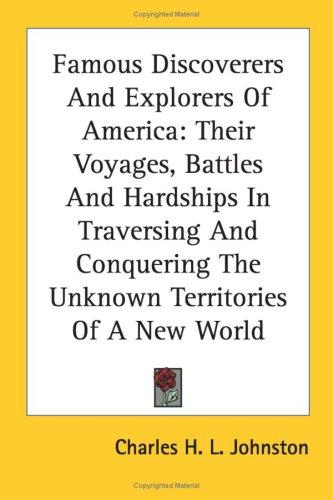 Famous Discoverers And Explorers Of America by Charles H. L. Johnston