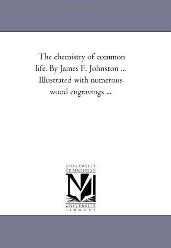 The chemistry of common life. By James F. Johnston … Illustrated with numerous wood engravings …