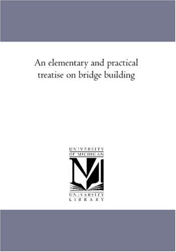 An elementary and practical treatise on bridge building by Squire Whipple