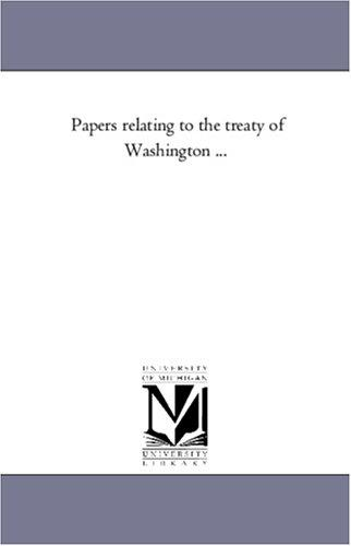 Papers relating to the treaty of Washington …