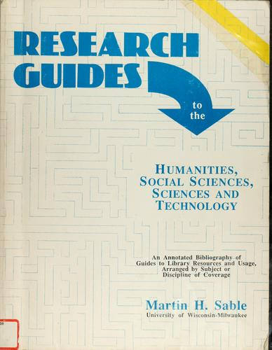 Research guides to the humanities, social sciences, sciences, and technology by Martin Howard Sable