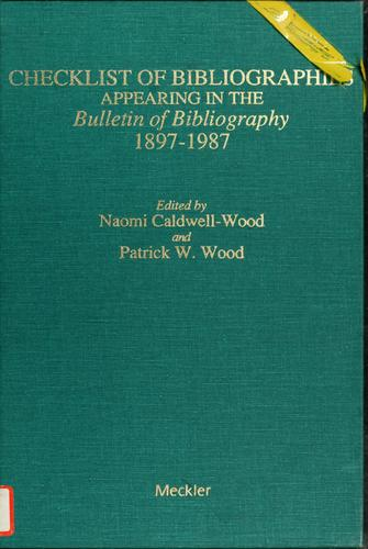 Checklist of bibliographies appearing in the Bulletin of bibliography 1897-1987 by Naomi Caldwell-Wood, Patrick W. Wood