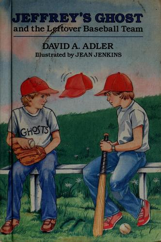 Jeffrey's ghost and the leftover baseball team by David A. Adler