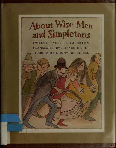 About wise men and simpletons by Brothers Grimm, Elizabeth Shub, Nonny Hogrogian