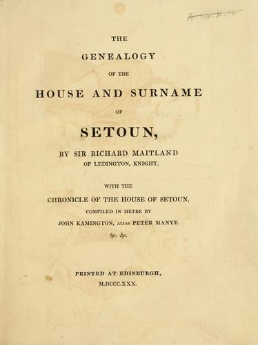 The genealogy of the house and surname of Setoun by Maitland, Richard Sir, of Lethington