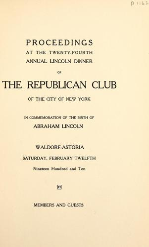 Proceedings at the twenty-fourth annual Lincoln dinner of the Republican Club of the City of New York by Republican Club of the City of New York