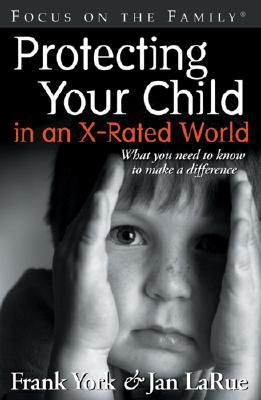 Protecting Your Child in an X-Rated World by Frank York