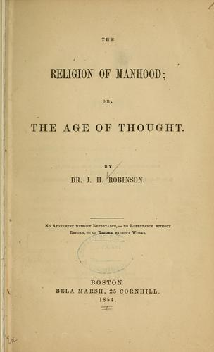 The religion of manhood by Robinson J. H. [from old catalog]