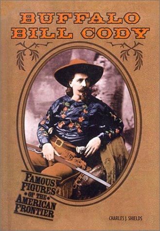 Buffalo Bill Cody (Famous Figures of the American Frontier) by Charles Shields