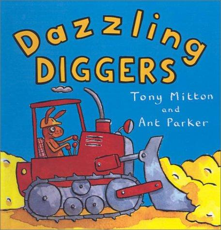 Dazzling Diggers (Amazing Machines) by Tom Mitton