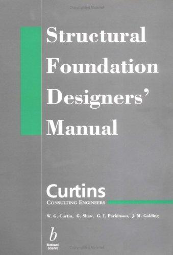 Structural Foundation Designer's Manual by W. G. Curtin
