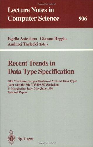 Recent trends in data type specification by Workshop on Specification of Abstract Data Types (10th 1994 Santa Margherita, Italy)