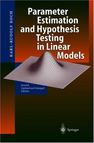 Parameter Estimation and Hypothesis Testing in Linear Models by Karl-Rudolf Koch