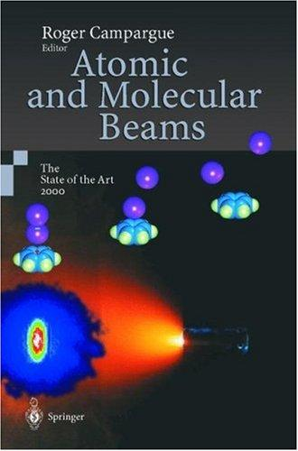 Atomic and Molecular Beams by Roger Campargue
