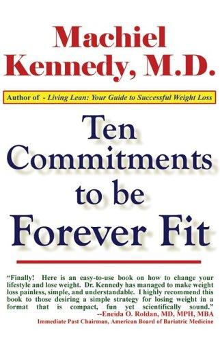 Ten Commitments to Be Forever Fit by Machiel, M.D. Kennedy