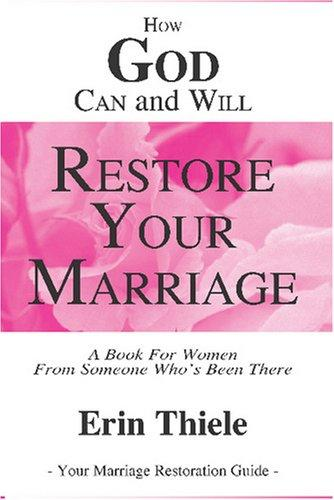 How God Can and Will Restore Your Marriage by Erin Thiele