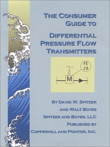The consumer guide to differential pressure flow transmitters by David W. Spitzer
