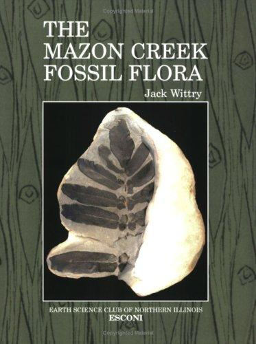 The Mazon Creek Fossil Flora by Jack Wittry