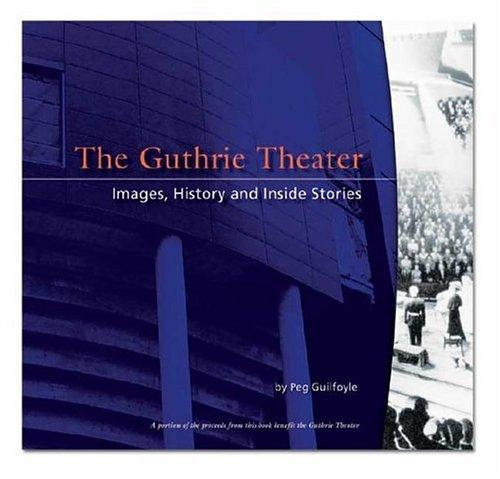 Image 0 of The Guthrie Theater: Images, History and Inside Stories