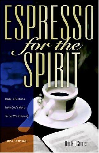 Espresso For The Spirit, First Serving by Dale A. O'Shields