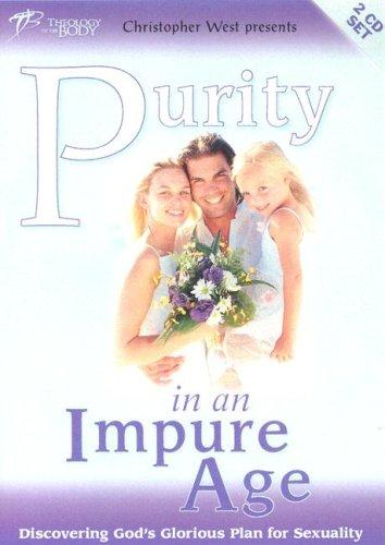 Purity in an Impure Age by Christopher West