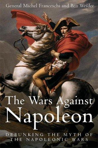 WARS AGAINST NAPOLEON, THE by General Michel Franceschi