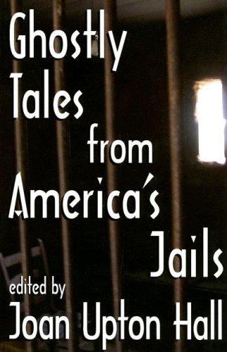 Ghostly Tales from America's Jails by Joan Upton Hall