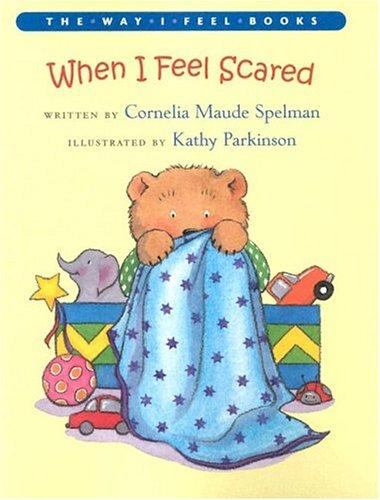 When I Feel Scared (The Way I Feel Books) by Cornelia Maude Spelman
