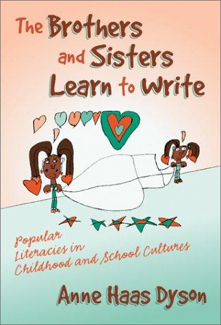 The Brothers and Sisters Learn to Write by Anne Haas Dyson