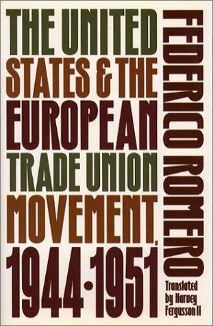 The United States and the European trade union movement, 1944-1951 by Federico Romero