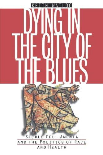 Image 0 of Dying in the City of the Blues: Sickle Cell Anemia and the Politics of Race and
