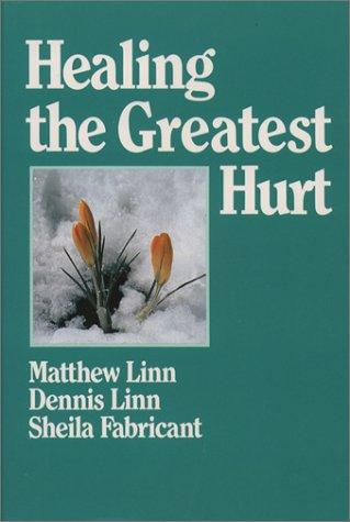 Healing the greatest hurt by Dennis Linn