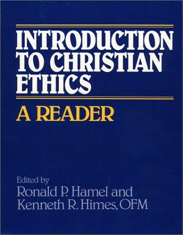 Introduction to Christian ethics by edited by Ronald P. Hamel and Kenneth R. Himes.