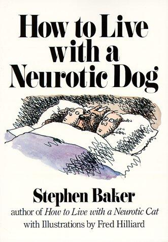 How to live with a neurotic dog by Stephen Baker